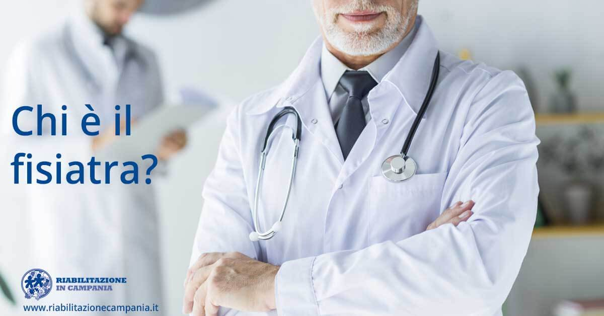 chi è il fisiatra fisioterapia e riabilitazione napoli